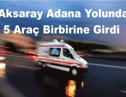 Aksaray-Adana karayolunda zincirleme kaza
