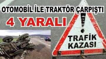 Traktör İle Otomobil çarpıştı 4 kişi yaralandı