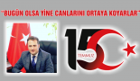 "Türemiş ""BUGÜN OLSA YİNE CANLARINI ORTAYA KOYARLAR"""