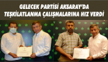 Gelecek Partisi Aksaray'da teşkilatlanma çalışmalarına hız verdi.